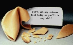 Don't eat any Chinese food today or you will be sick.