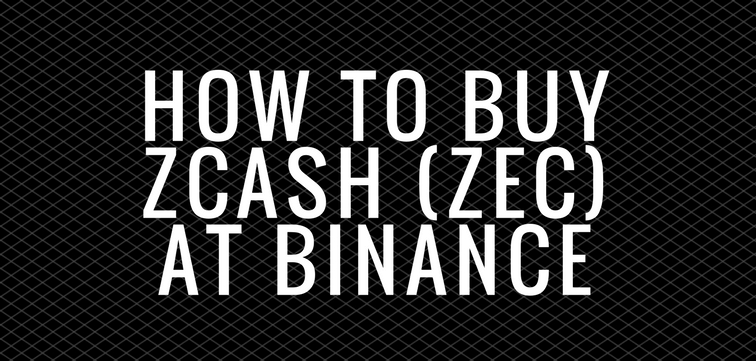 How to Buy Zcash at Binance (ZEC)