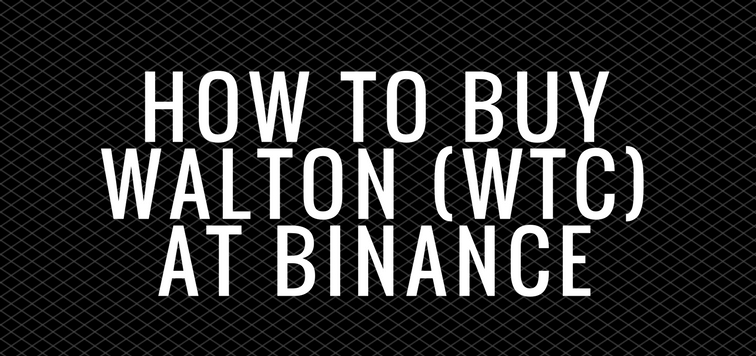 How to Buy Walton at Binance (WTC)